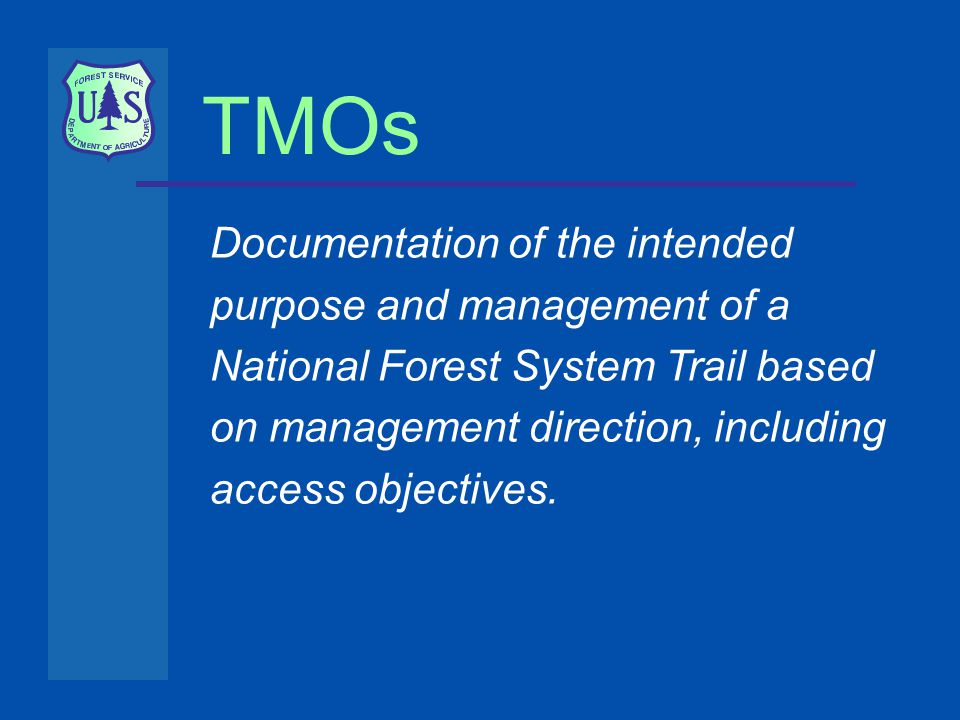TMOs Documentation of the intended purpose and management of a National Forest System Trail based on management direction, including access objectives.