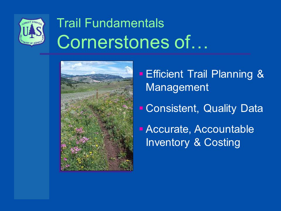 Trail Fundamentals Cornerstones of…  Efficient Trail Planning & Management  Consistent, Quality Data  Accurate, Accountable Inventory & Costing