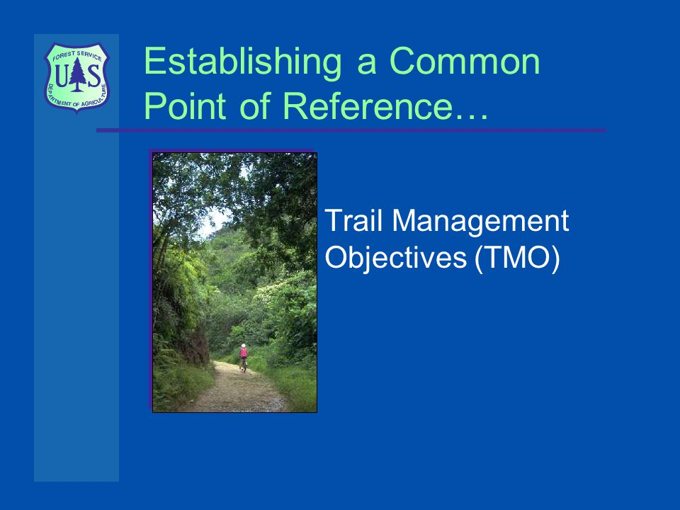 Establishing a Common Point of Reference… Trail Management Objectives (TMO)