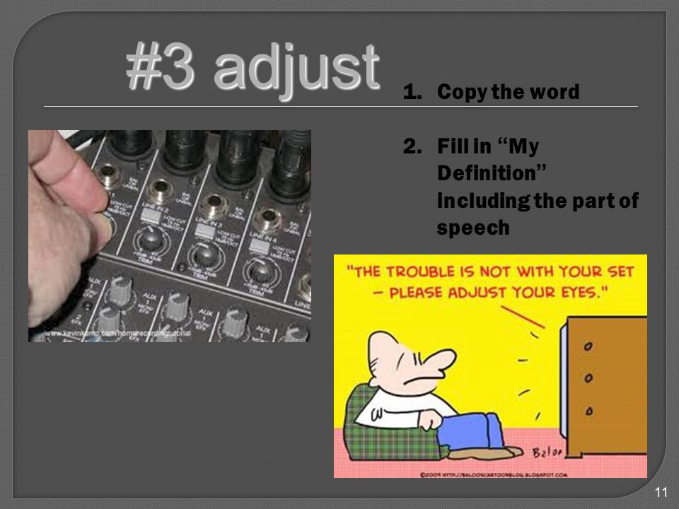 11 #3 adjust 1.Copy the word 2.Fill in My Definition including the part of speech