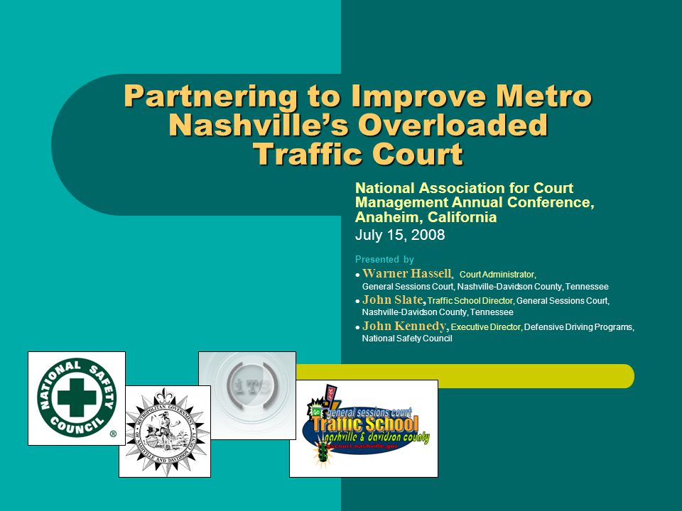 Partnering to Improve Metro Nashville's Overloaded Traffic Court National Association for Court Management Annual Conference, Anaheim, California July