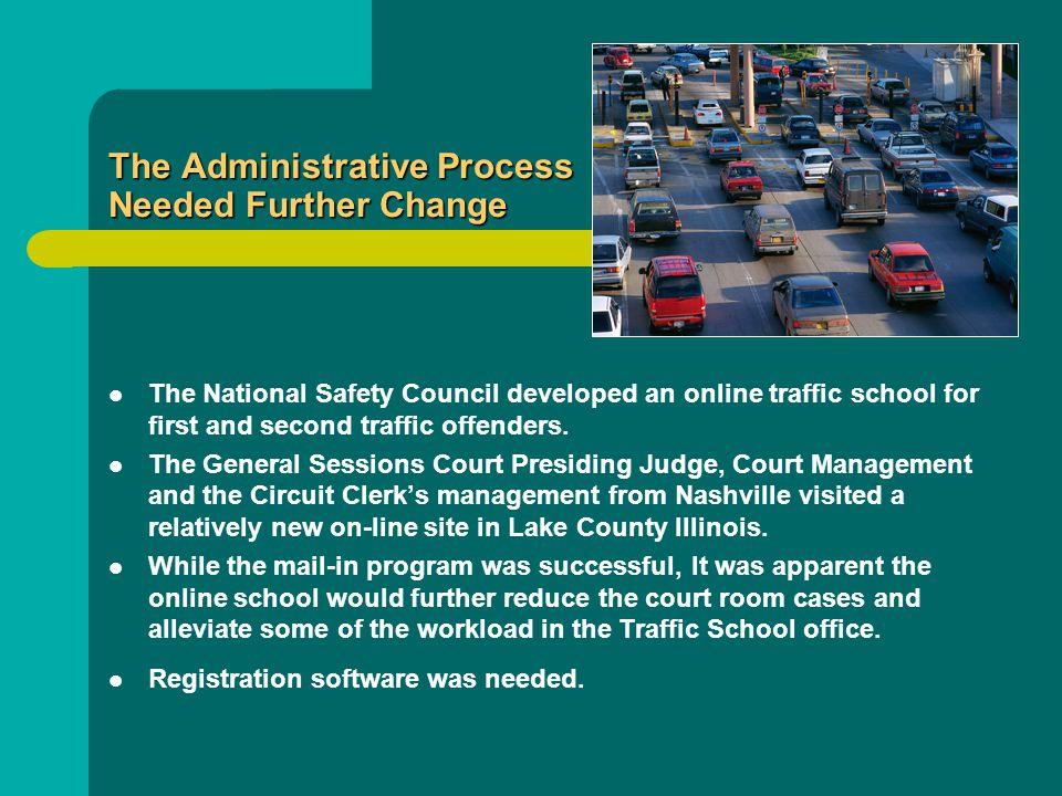 The Administrative Process Needed Further Change The National Safety Council developed an online traffic school for first and second traffic offenders