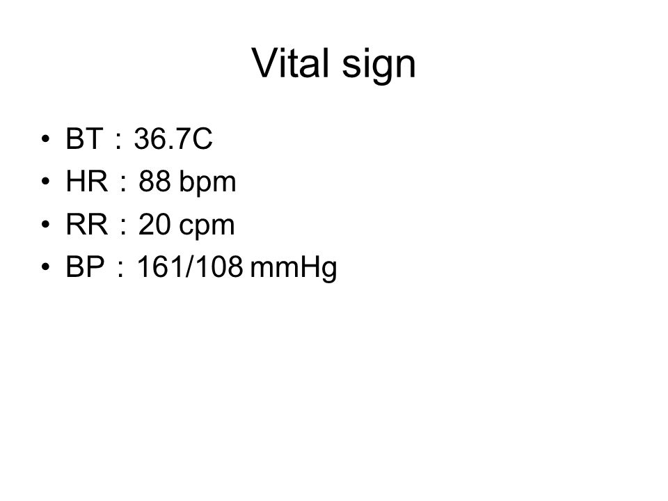 Vital sign BT : 36.7C HR : 88 bpm RR : 20 cpm BP : 161/108 mmHg
