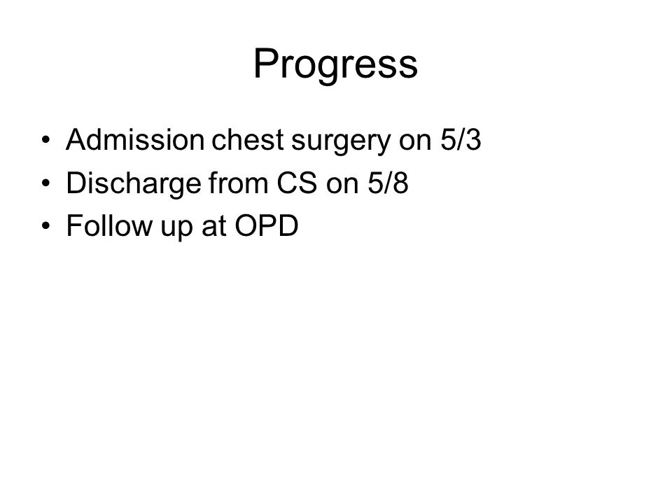 Progress Admission chest surgery on 5/3 Discharge from CS on 5/8 Follow up at OPD