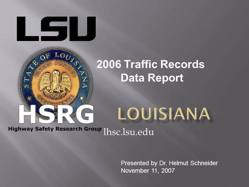 lhsc.lsu.edu 2006 Traffic Records Data Report Presented by Dr. Helmut Schneider November 11, 2007