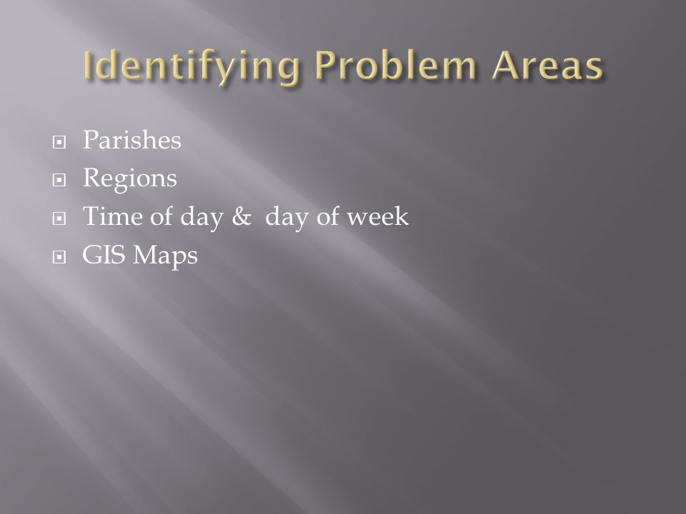  Parishes  Regions  Time of day & day of week  GIS Maps