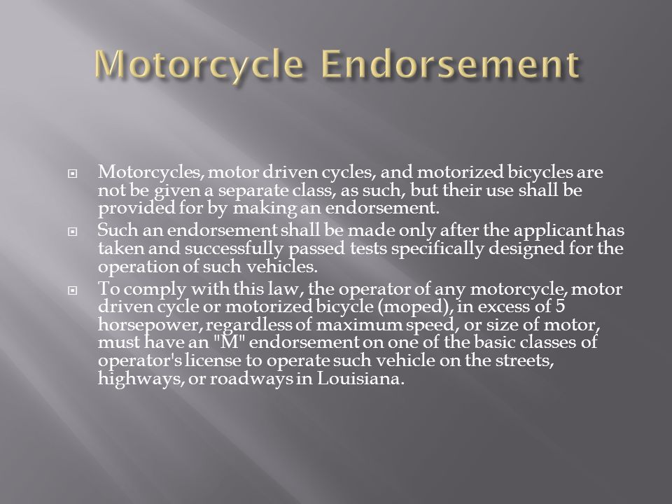  Motorcycles, motor driven cycles, and motorized bicycles are not be given a separate class, as such, but their use shall be provided for by making an endorsement.