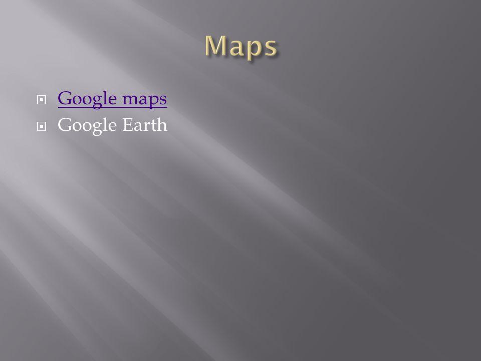  Google maps Google maps  Google Earth