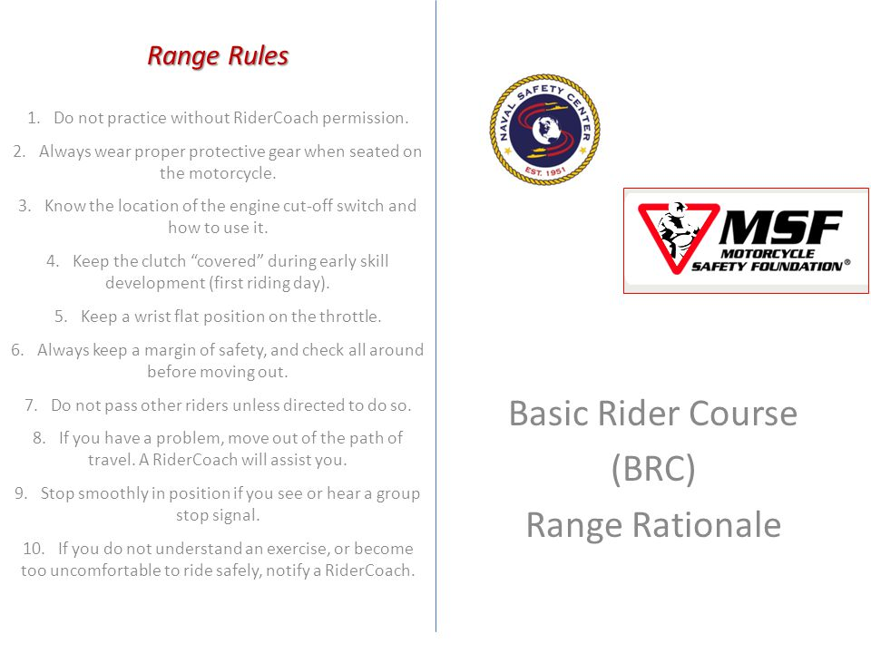 Basic Rider Course (BRC) Range Rationale 1. Do not practice without RiderCoach permission.
