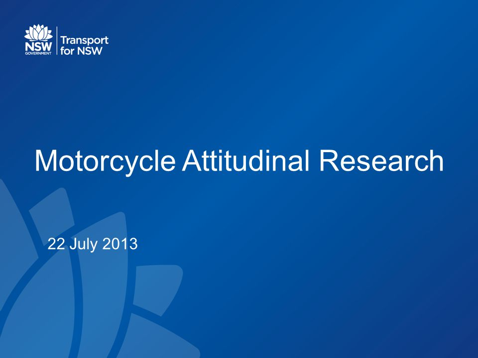 Motorcycle Attitudinal Research 22 July 2013