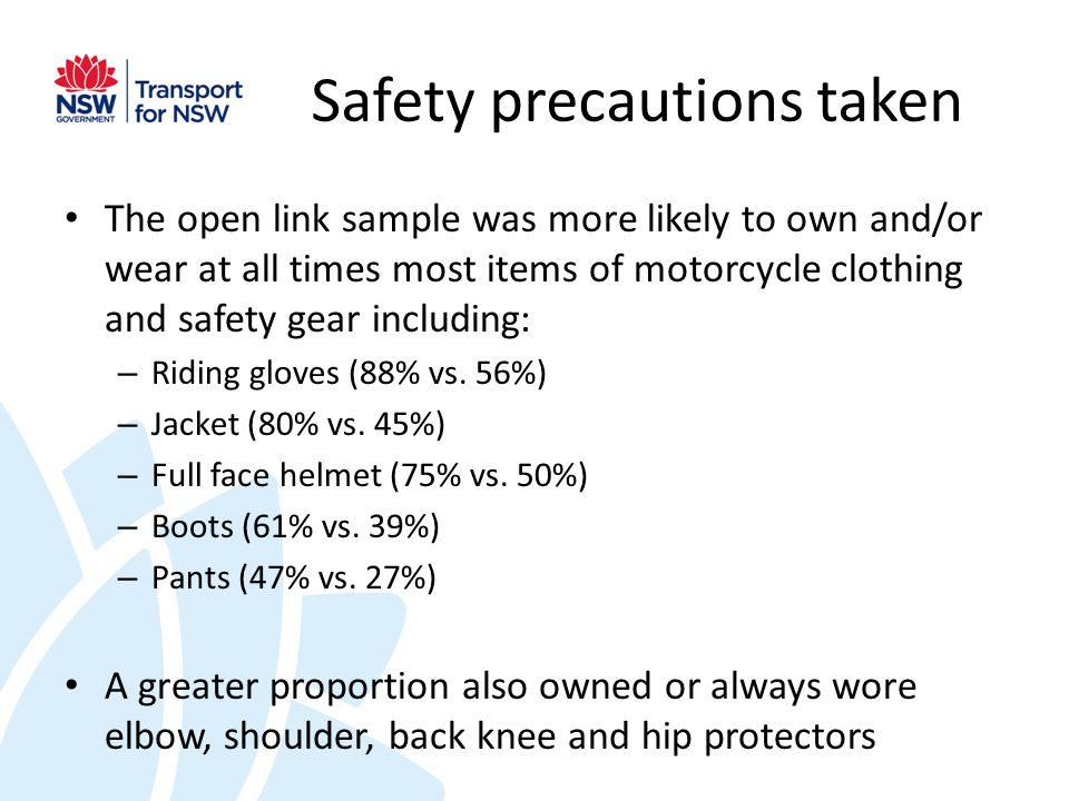 Safety precautions taken The open link sample was more likely to own and/or wear at all times most items of motorcycle clothing and safety gear including: – Riding gloves (88% vs.