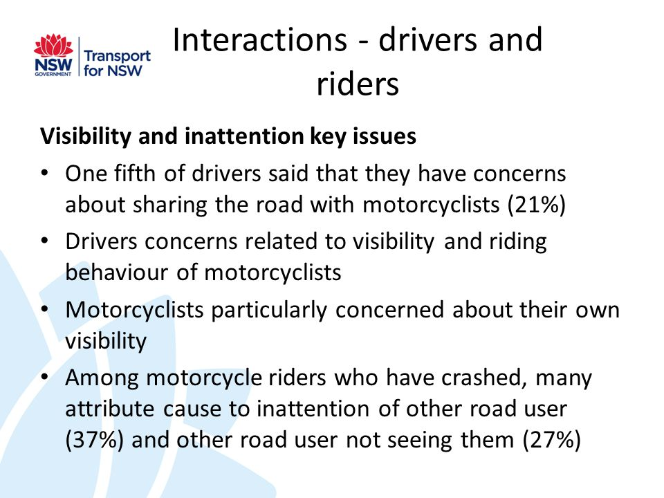 Interactions - drivers and riders Visibility and inattention key issues One fifth of drivers said that they have concerns about sharing the road with