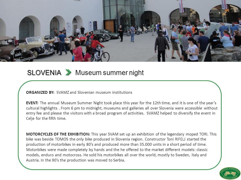 SLOVENIA SLOVENIA Museum summer night ORGANIZED BY: SVAMZ and Slovenian museum institutions EVENT: The annual Museum Summer Night took place this year for the 12th time, and it is one of the year's cultural highlights.