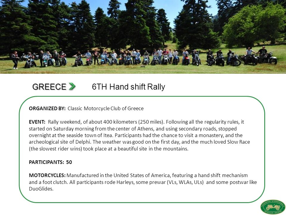 GREECE GREECE 6TH Hand shift Rally ORGANIZED BY: Classic Motorcycle Club of Greece EVENT: Rally weekend, of about 400 kilometers (250 miles).