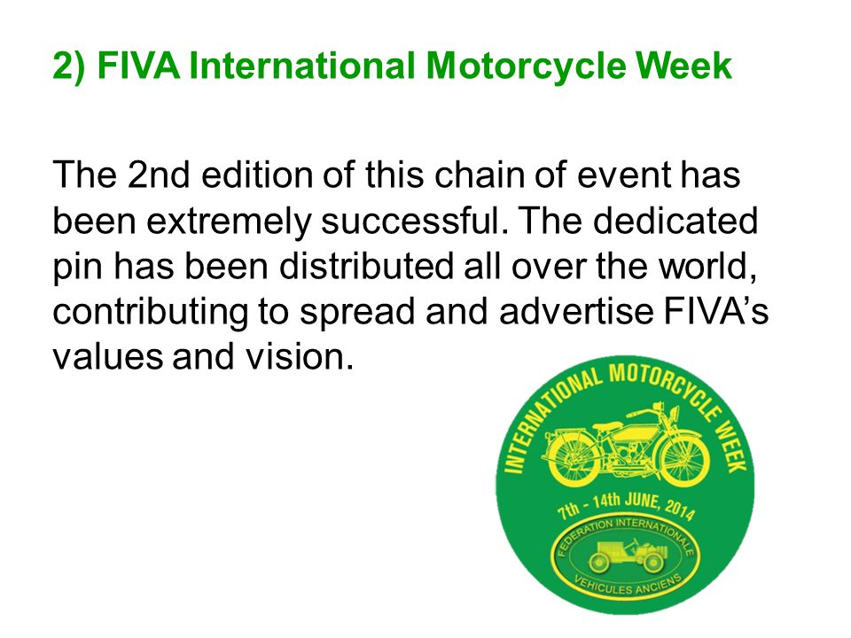 2) FIVA International Motorcycle Week The 2nd edition of this chain of event has been extremely successful.