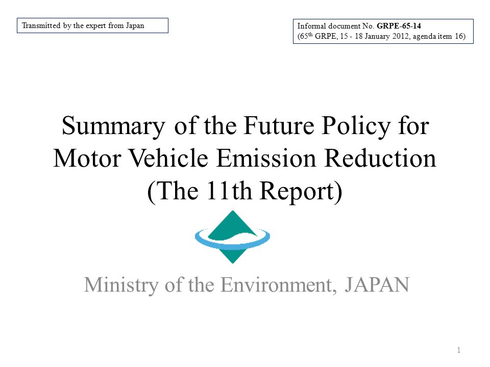 Summary of the Future Policy for Motor Vehicle Emission Reduction (The 11th Report) 1 Ministry of the Environment, JAPAN Informal document No. GRPE-65