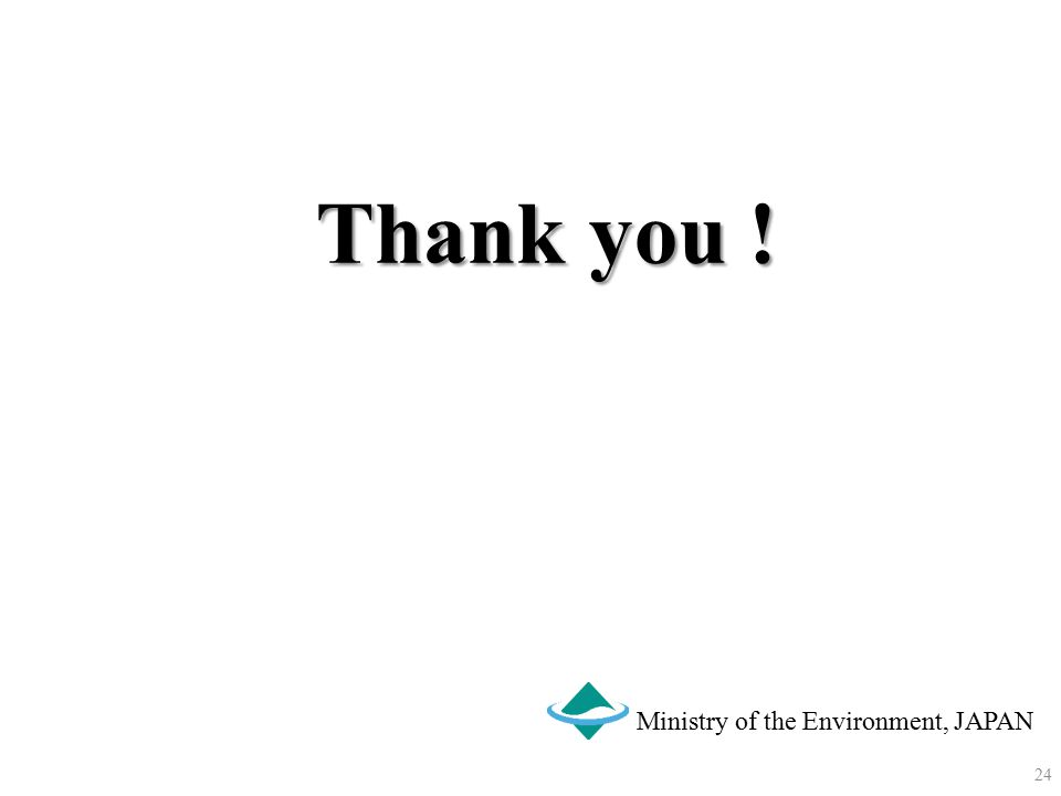 Thank you ! Ministry of the Environment, JAPAN 24