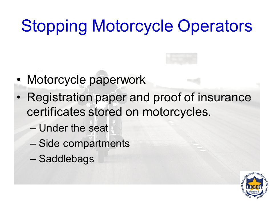 Stopping Motorcycle Operators Reason for the stop What is the violation of the law? Instruct the rider to dismount the motorcycle Some have the rider