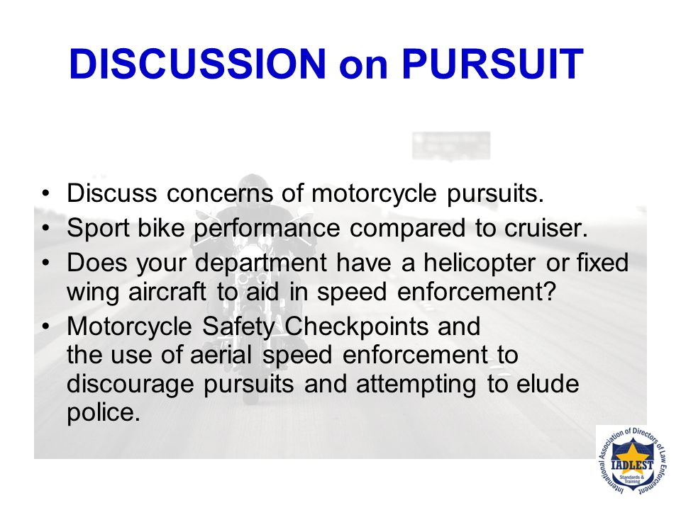 STRATEGIES FOR STOPPING DISCUSSION: What are your options if a motorcycle rider decides to run?