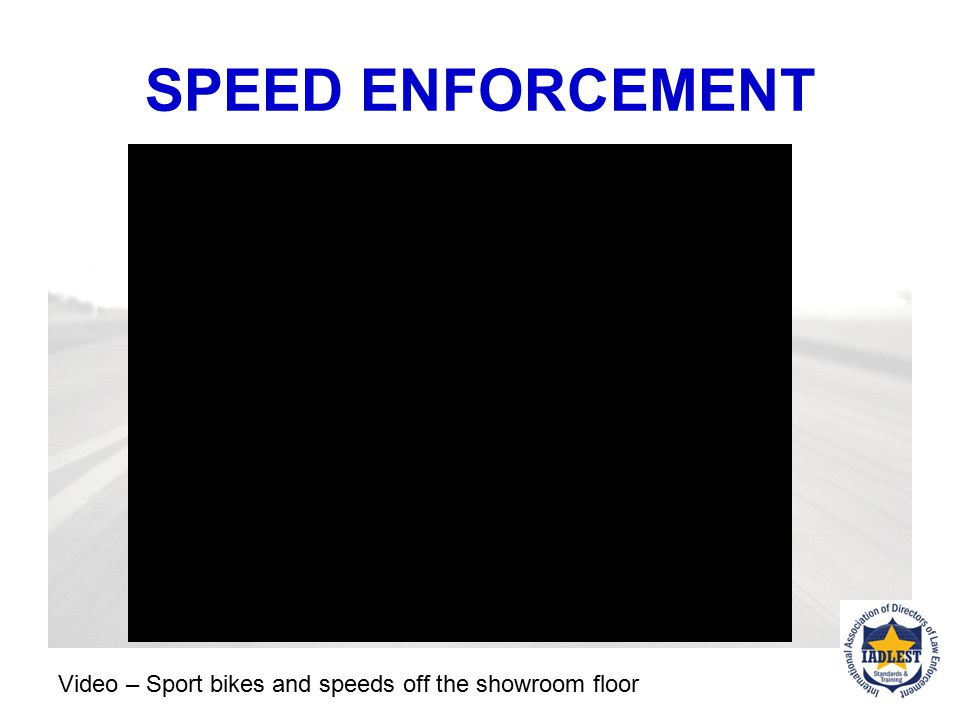 SPEED ENFORCEMENT According to NHTSA, in 2008, 35 percent of all motorcycle crash fatalities involved speeding as a factor.