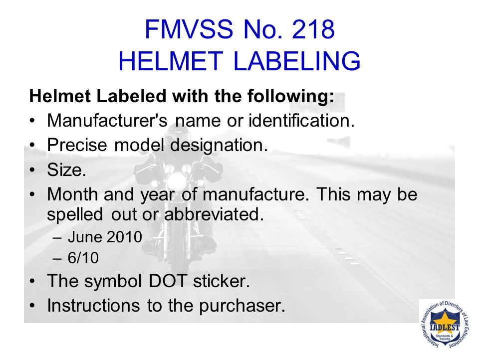 FMVSS No. 218 49 CFR 571.218 Must be DOT Approved Symbol Affixed to Outside Helmet Labeling
