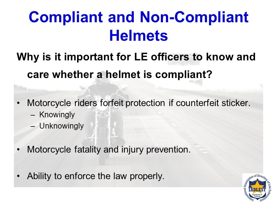 Compliant and Non-Compliant Helmets How do you determine is a motorcycle helmet is compliant with FMVSS 218? Check for fake DOT symbols affixed to ext