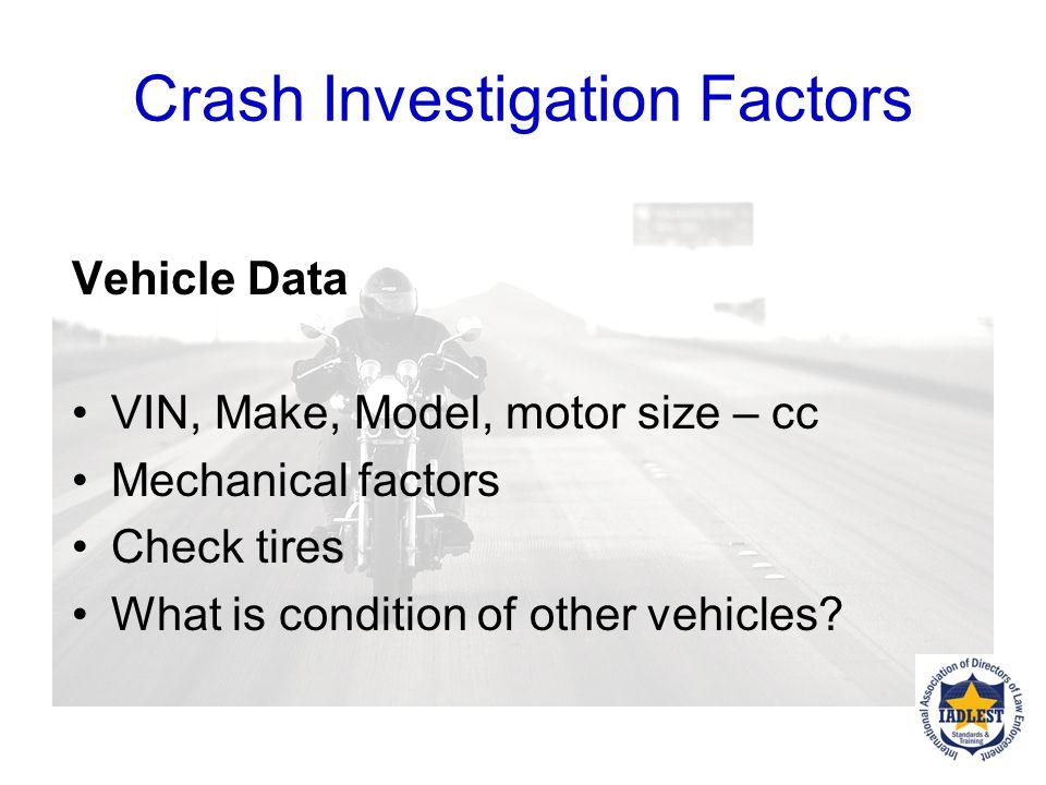 Crash Investigation Factors Data Collected On-Scene: Vehicle Data Crash scene, environment Human factors