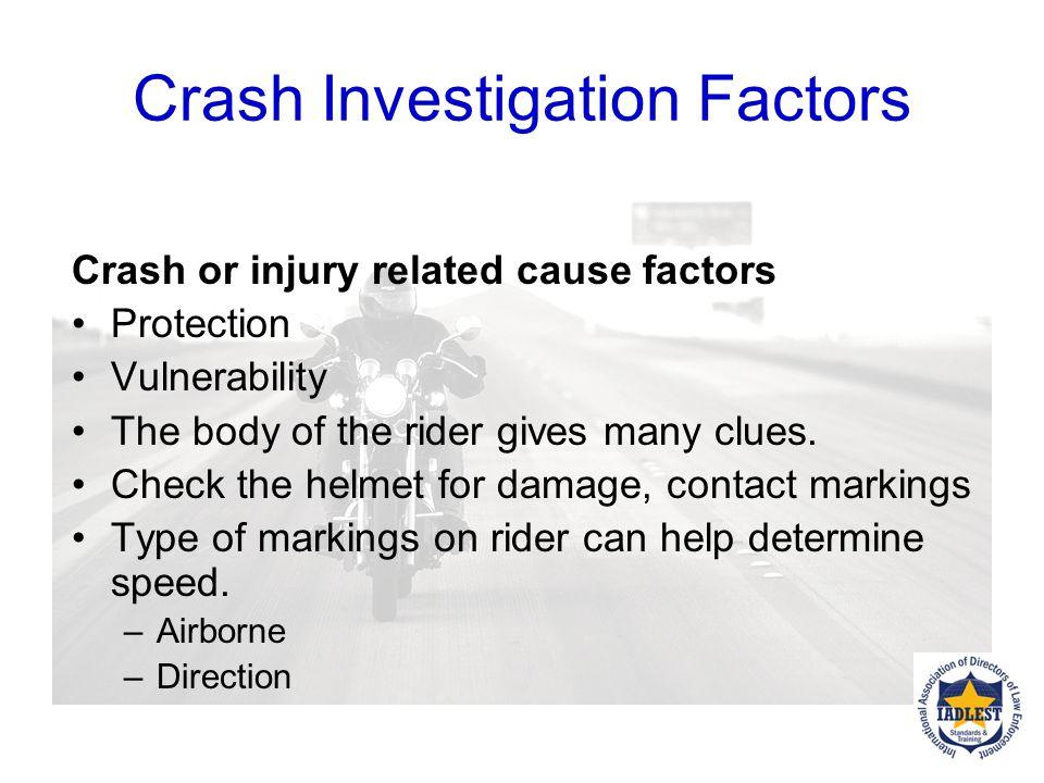 Crash Investigation Factors Human factors, injury causation (continued) Other vehicle driver background data Passenger contribution to crash causation