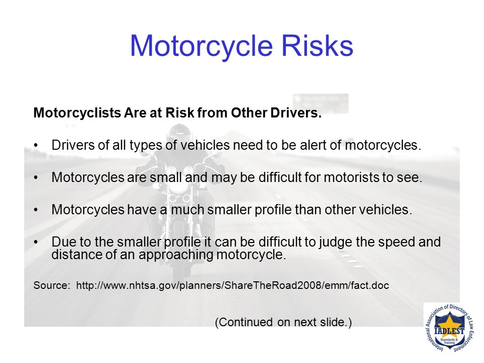 Enforcement Issues Limited training on motorcycle laws Often specialized training Motorcycle enforcement appeals to riders What enforcement issues wit