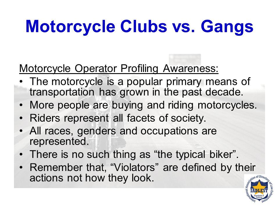 Motorcycle Clubs vs. Gangs Outlaw Motorcycle Gangs (OMGs) in the U.S. The Hells Angels Motorcycle Club, The Bandidos Motorcycle Club and The Outlaws M