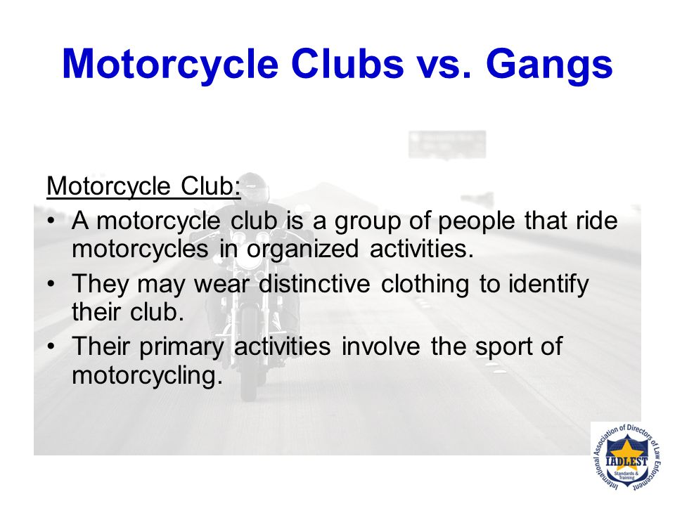 Motorcycle Clubs vs. Gangs Motorcycle Operator Profiling Awareness: The motorcycle is a popular primary means of transportation has grown in the past