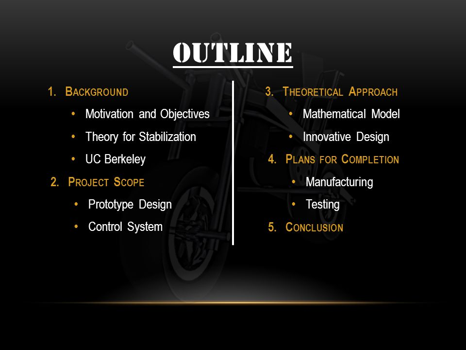 OUTLINE 1.B ACKGROUND Motivation and Objectives Theory for Stabilization UC Berkeley 2.P ROJECT S COPE Prototype Design Control System 3.T HEORETICAL