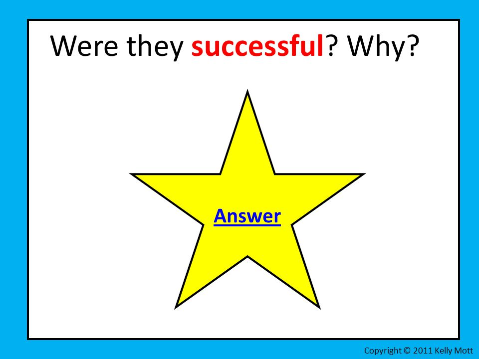 Were they successful Why Copyright © 2011 Kelly Mott Answer