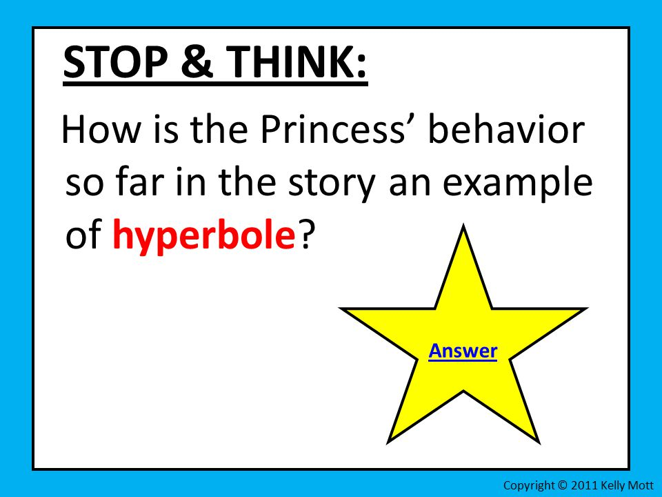 STOP & THINK: How is the Princess' behavior so far in the story an example of hyperbole.