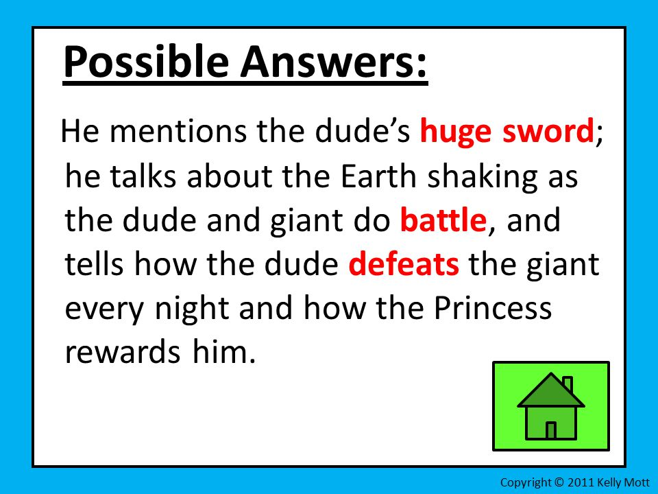 Possible Answers: He mentions the dude's huge sword; he talks about the Earth shaking as the dude and giant do battle, and tells how the dude defeats the giant every night and how the Princess rewards him.
