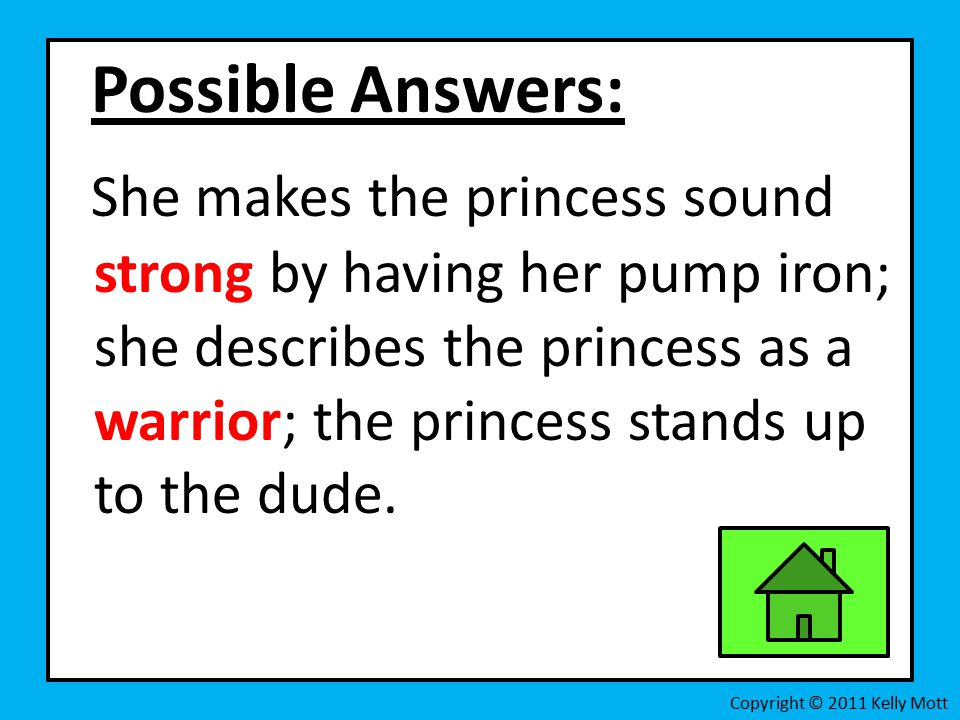 Possible Answers: She makes the princess sound strong by having her pump iron; she describes the princess as a warrior; the princess stands up to the dude.