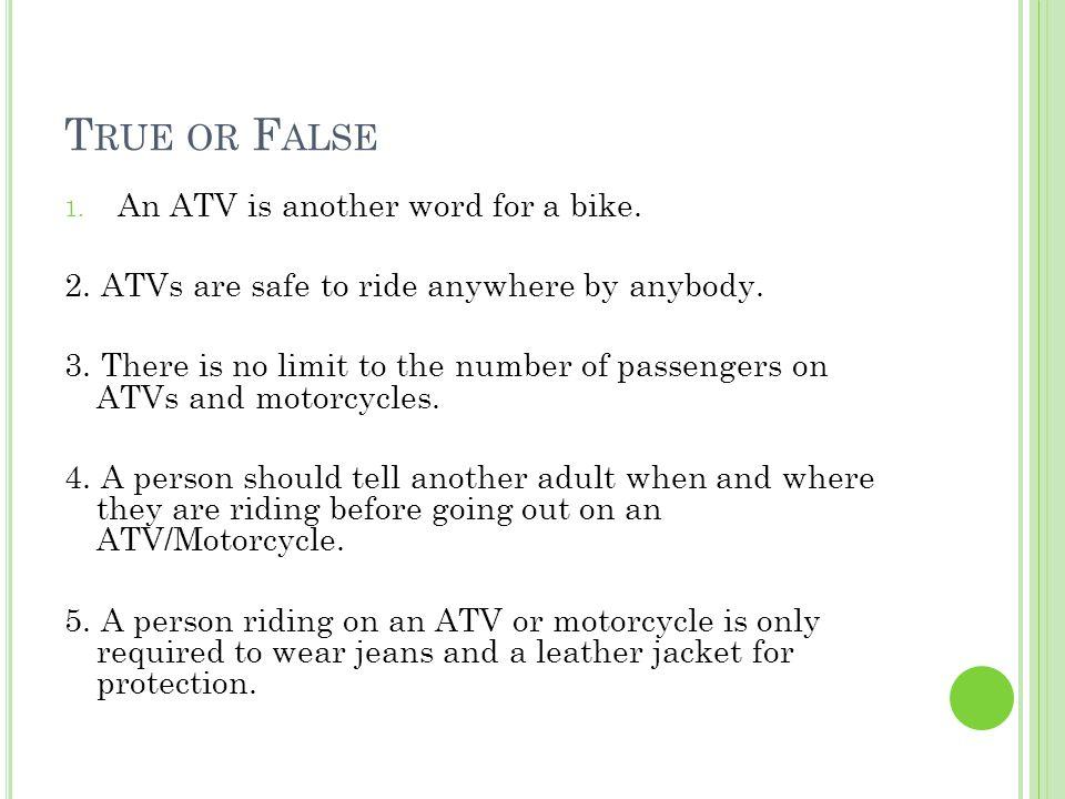 C HECK W HAT Y OU K NOW 1.An ATV is another word for a bike.