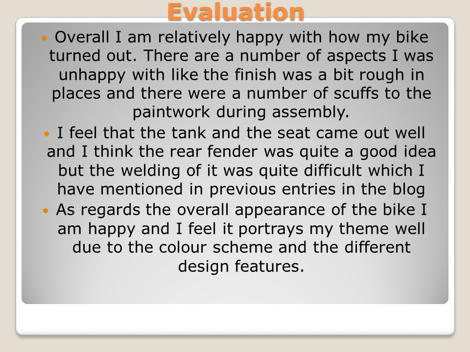 Evaluation Overall I am relatively happy with how my bike turned out.
