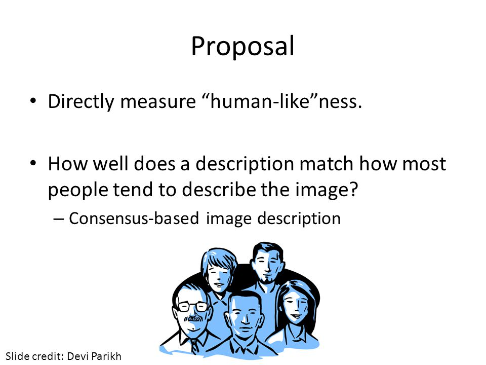 Proposal Directly measure human-like ness.