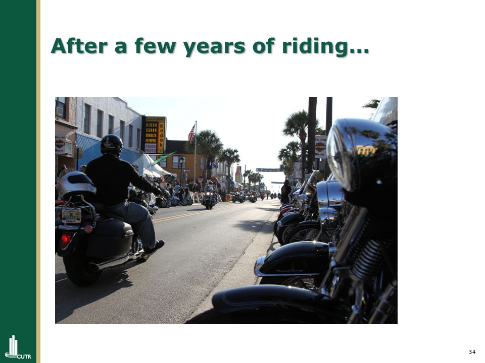 34 After a few years of riding…