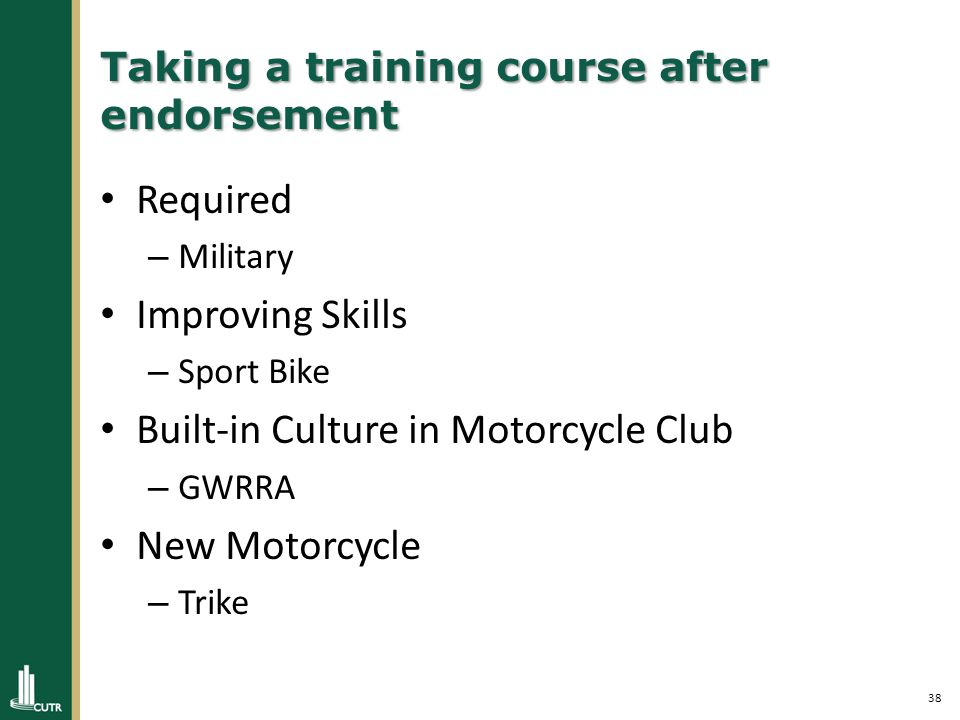 38 Taking a training course after endorsement Required – Military Improving Skills – Sport Bike Built-in Culture in Motorcycle Club – GWRRA New Motorcycle – Trike