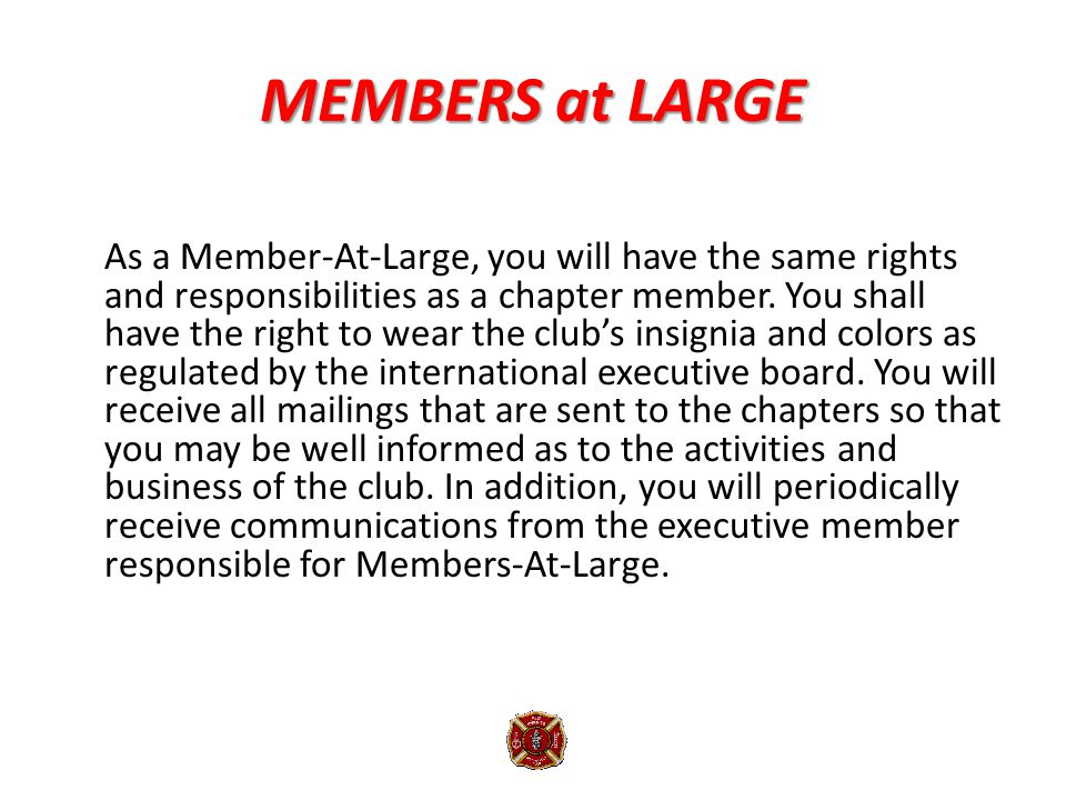 MEMBERS at LARGE As a Member-At-Large, you will have the same rights and responsibilities as a chapter member.