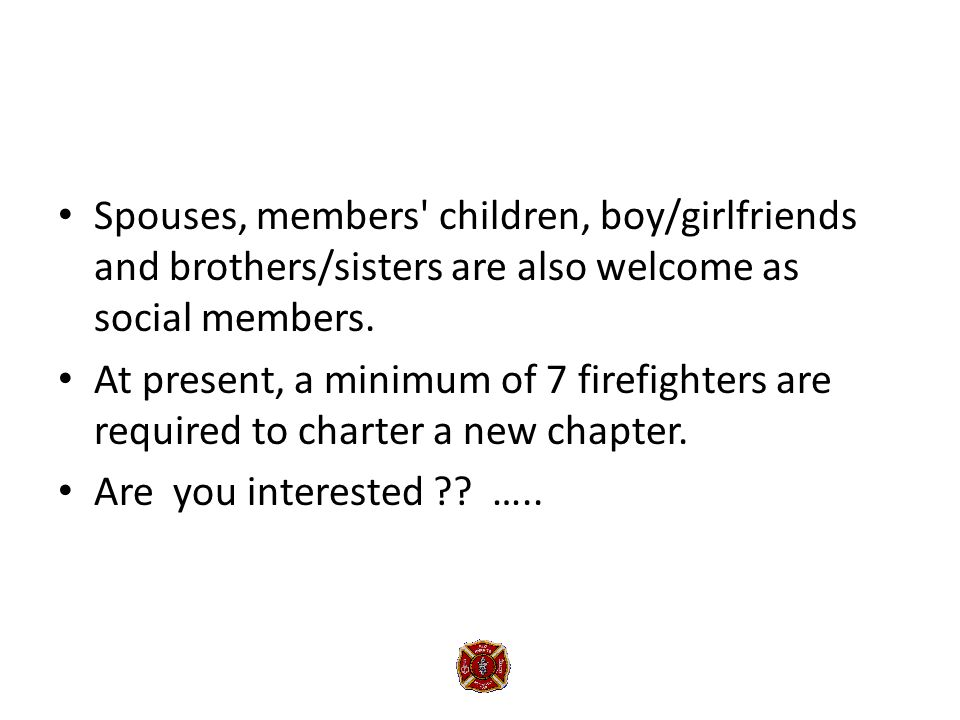Spouses, members children, boy/girlfriends and brothers/sisters are also welcome as social members.