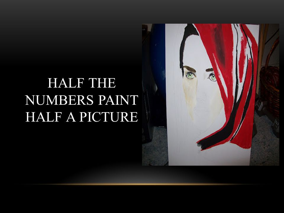 HALF THE NUMBERS PAINT HALF A PICTURE