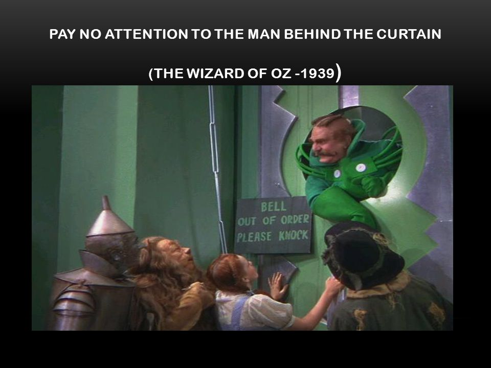 PAY NO ATTENTION TO THE MAN BEHIND THE CURTAIN (THE WIZARD OF OZ -1939 )