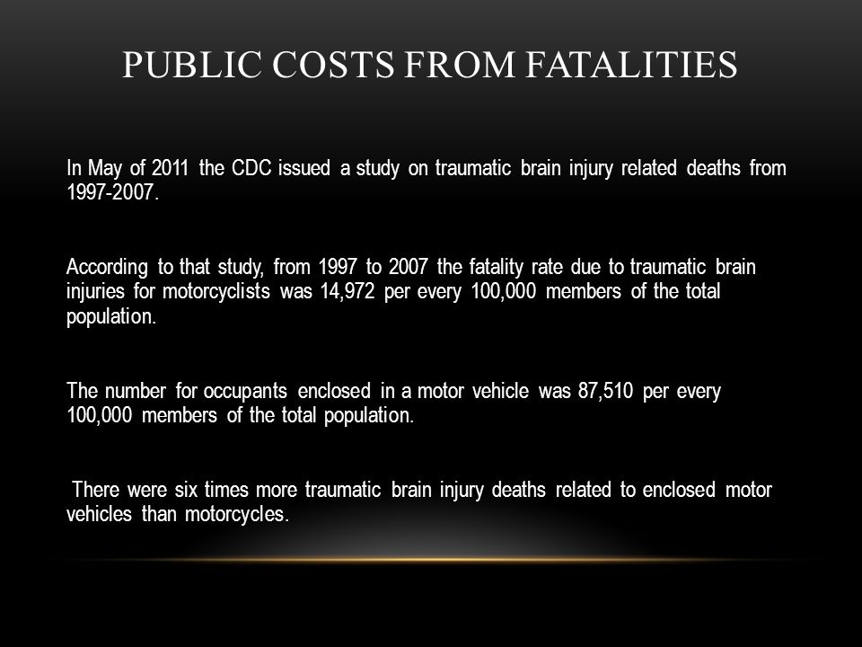 PUBLIC COSTS FROM FATALITIES In May of 2011 the CDC issued a study on traumatic brain injury related deaths from 1997-2007. According to that study, f