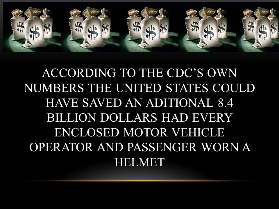 ACCORDING TO THE CDC'S OWN NUMBERS THE UNITED STATES COULD HAVE SAVED AN ADITIONAL 8.4 BILLION DOLLARS HAD EVERY ENCLOSED MOTOR VEHICLE OPERATOR AND P