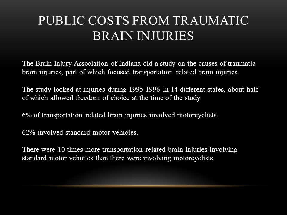 PUBLIC COSTS FROM TRAUMATIC BRAIN INJURIES The Brain Injury Association of Indiana did a study on the causes of traumatic brain injuries, part of whic