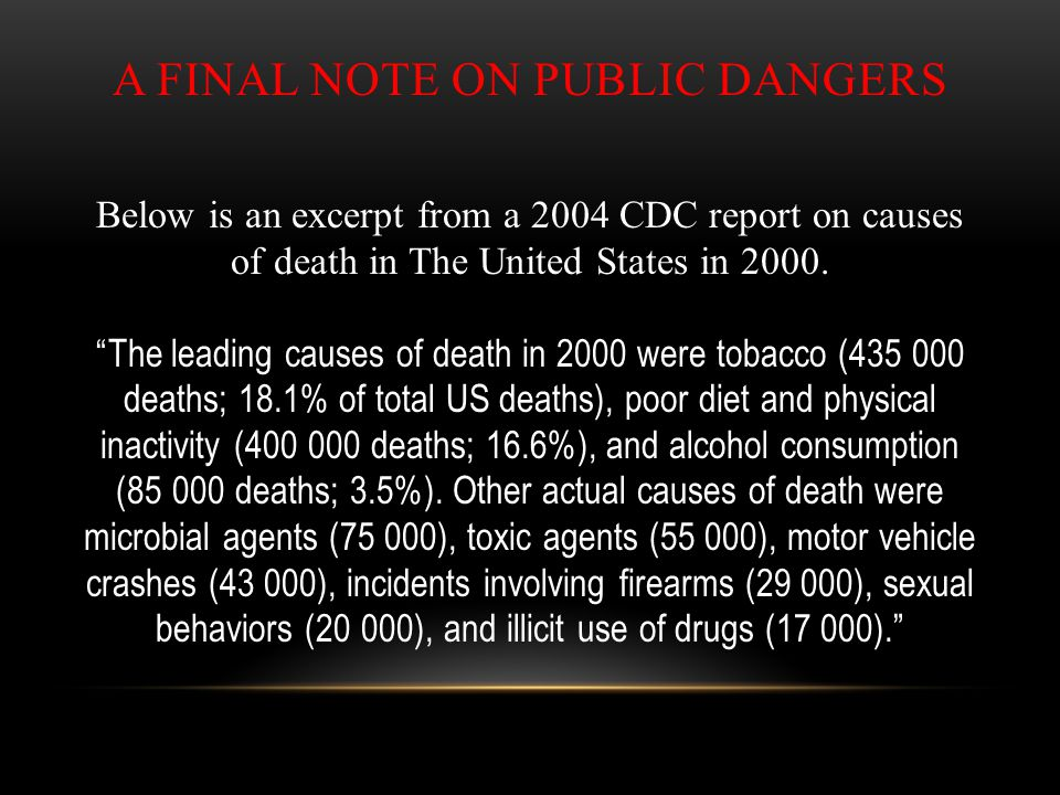 """A FINAL NOTE ON PUBLIC DANGERS Below is an excerpt from a 2004 CDC report on causes of death in The United States in 2000. """"The leading causes of deat"""