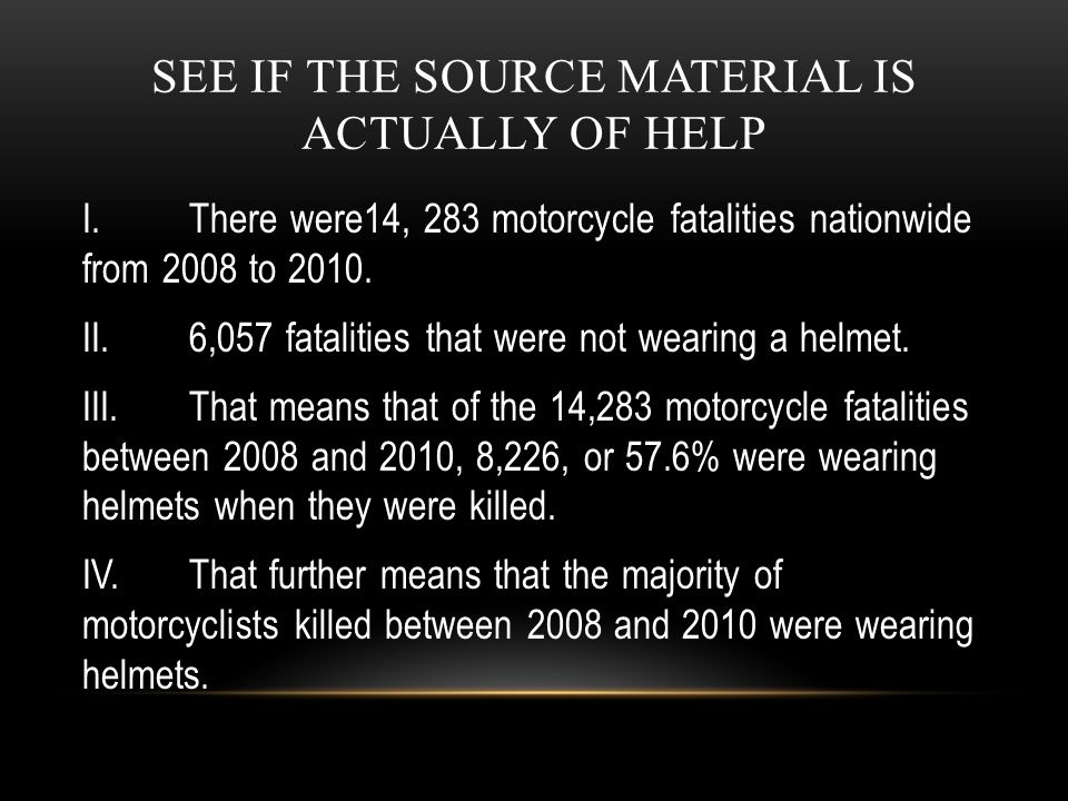 SEE IF THE SOURCE MATERIAL IS ACTUALLY OF HELP I.There were14, 283 motorcycle fatalities nationwide from 2008 to 2010. II.6,057 fatalities that were n